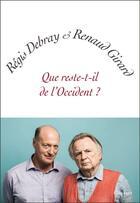 Couverture du livre « Que reste-t-il de l'Occident ? » de Regis Debray et Renaud Girard aux éditions Grasset Et Fasquelle