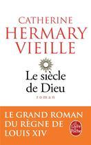 Couverture du livre « Le siècle de Dieu » de Catherine Hermary-Vieille aux éditions Lgf