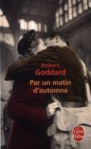 Couverture du livre « Par un matin d'automne » de Robert Goddard aux éditions Lgf