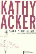 Couverture du livre « Sang Et Stupre Au Lycee » de Kathy Acker aux éditions Desordres