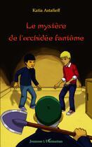 Couverture du livre « Le mystère de l'orchidée fantôme » de Katia Astafieff aux éditions L'harmattan