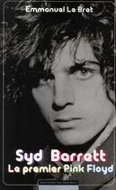 Couverture du livre « Syd Barrett, le premier Pink Floyd » de Emmanuel Le Bret aux éditions Editions Du Moment