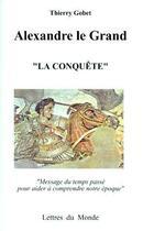 Couverture du livre « Alexandre le grand » de Thierry Gobet aux éditions Lettres Du Monde