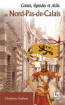 Couverture du livre « Contes et légendes du Nord-Pas-de-Calais » de Christine Lemaire-Duthoit aux éditions Editions Sutton