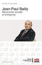 Couverture du livre « Jean-Claude Bailly : réconcilier société et entreprise » de Taieb Hafsi et Ali Fadil aux éditions Editions Ems