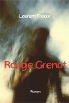 Couverture du livre « Rouge grenat » de Laurent Freour aux éditions Bookelis