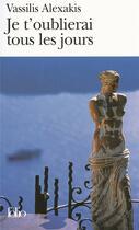 Couverture du livre « Je t'oublierai tous les jours » de Alexakis Vassilis aux éditions Gallimard