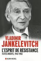 Couverture du livre « L'esprit de résistance ; textes politiques 1943-1983 » de Vladimir Jankelevitch aux éditions Albin Michel