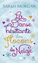 Couverture du livre « La danse hésitante des flocons de neige » de Sarah Morgan aux éditions Harlequin