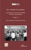 Couverture du livre « Années lovanium t.2 ; la première université francophone d'Afrique subsaharienne » de Congo Meuse 11 aux éditions L'harmattan
