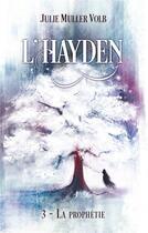 Couverture du livre « L'Hayden T.3 ; la prophétie » de Julie Muller Volb aux éditions Books On Demand