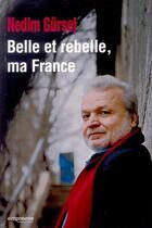 Couverture du livre « Belle et rebelle ma France » de Nedim Gursell aux éditions Empreinte Temps Present