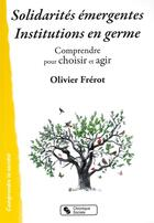 Couverture du livre « Solidarités émergentes institutions en germe » de Olivier Frerot aux éditions Chronique Sociale