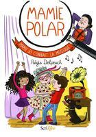 Couverture du livre « Mamie Polar ; Mamie Jo connaît la musique » de Regis Delpeuch et Caroline Ayrault aux éditions Scrineo