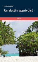 Couverture du livre « Un destin apprivoisé » de Chantal Rassat aux éditions Publibook