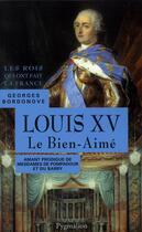 Couverture du livre « Louis XV le bien aimé » de Georges Bordonove aux éditions Pygmalion
