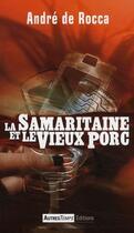 Couverture du livre « La samaritaine et le vieux porc » de De Rocca aux éditions Autres Temps