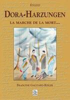 Couverture du livre « Dora-Harzungen ; la marche de la mort... » de Francine Galliard-Risler aux éditions Editions Sutton