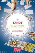 Couverture du livre « Le tarot en action ! » de Laurence Pelegry aux éditions Bussiere