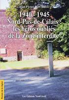 Couverture du livre « 1940-1945, Nord-pas-de-Calais, les héros oubliés de la zone interdite » de Jean-Pierre Roussel aux éditions Nord Avril