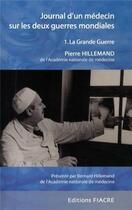 Couverture du livre « Journal D'Un Medecin Sur Les Deux Guerres Mondiales. 1. La Grande Guerre » de Hillemand Pierre aux éditions Fiacre