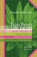 Couverture du livre « Trois fleurs de cactus ; Sophie Desmarets, Lauren Bacall, Ingrid Bergman » de Pierre Barillet aux éditions La Tour Verte