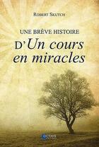 Couverture du livre « Une brève histoire d'un cours en miracles » de Robert Skutch aux éditions Octave