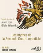 Couverture du livre « Les mythes de la seconde guerre mondiale » de Jean Lopez aux éditions Lizzie