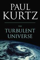 Couverture du livre « The Turbulent Universe » de Paul Kurtz aux éditions Prometheus Books