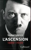 Couverture du livre « Adolf Hitler, une biographie t.1 ; l'ascension, 1889-1939 » de Volker Ullrich aux éditions Gallimard