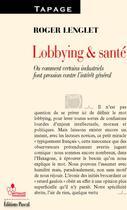 Couverture du livre « Lobbying et santé ; ou comment certains industriels font pression contre l'intérêt général » de Roger Lenglet aux éditions Pascal