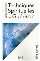 Couverture du livre « Techniques spirituelles de guérison » de Idris Lahore aux éditions Ecce