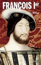 Couverture du livre « Francois Ier, un roi entre deux mondes » de Cedric Michon aux éditions Belin