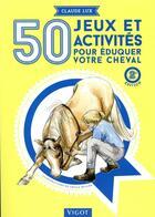 Couverture du livre « 50 jeux et activités pour le cheval » de Claude Lux aux éditions Vigot