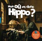 Couverture du livre « Mais où est donc Hippo ? » de Nicolas Piroux aux éditions Hazan