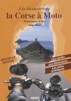 Couverture du livre « À la découverte de la Corse à moto ; 18 itinéraires de rêve (édition 2010) » de Serge Ayala aux éditions Albiana