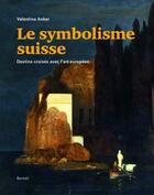 Couverture du livre « Le symbolisme suisse ; destins croisés avec l'art européen » de Valentina Anker aux éditions Benteli