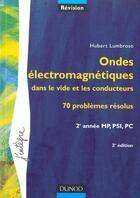 Couverture du livre « Ondes Electromagnetiques Dans Le Vide Et Les Conducteurs - 70 Problemes Resolus 2e Annee Mp Psi Pc » de Hubert Lumbroso aux éditions Dunod