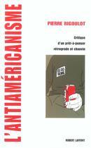 Couverture du livre « L'antiamericanisme » de Pierre Rigoulot aux éditions Robert Laffont