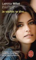 Couverture du livre « Je voulais te dire ... » de Laetitia Milot aux éditions Lgf