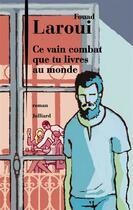Couverture du livre « Ce vain combat que tu livres au monde » de Fouad Laroui aux éditions Julliard