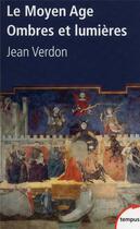 Couverture du livre « Le Moyen-Age ; ombres et lumières » de Jean Verdon aux éditions Tempus/perrin