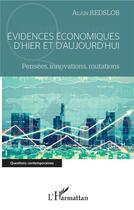 Couverture du livre « Évidences économiques d'hier et d'aujourd'hui ; pensées, innovations, mutations » de Alain Redslob aux éditions L'harmattan