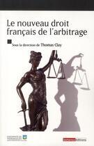 Couverture du livre « Le nouveau droit français de l'arbitrage » de Thomas Clay aux éditions Lextenso