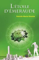 Couverture du livre « L'étoile d'émeraude » de Patrick-Marie Fevotte aux éditions Artege