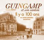 Couverture du livre « Guingamp et son canton il y a 100 ans en cartes postales anciennes » de Christophe Belser aux éditions Patrimoines & Medias