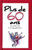 Couverture du livre « Plus de 60 ans ; en route vers le 4e âge glorieux ! » de Helen Exley aux éditions Exley