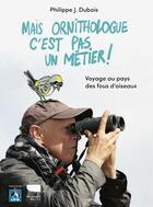 Couverture du livre « Mais ornithologue c'est pas un métier ! voyage au pays des fous d'oiseaux » de Philippe J. Dubois et Gilles Macagno aux éditions Delachaux & Niestle