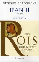 Couverture du livre « Jean II ; fils de Philippe VI, 1350-1364 (édition 2010) » de Georges Bordonove aux éditions Pygmalion