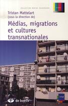Couverture du livre « Médias, migrations et cultures transnationales » de Tristan Mattelart aux éditions De Boeck Superieur